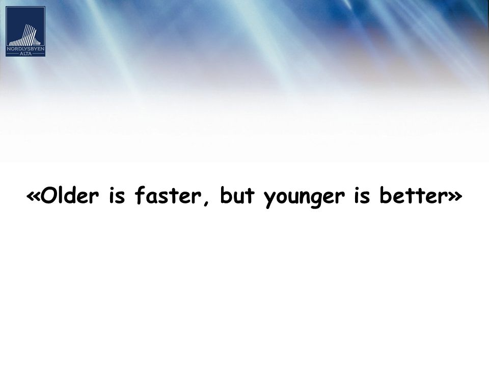 «Older is faster, but younger is better»