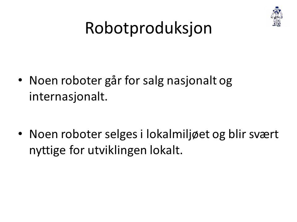 Robotproduksjon Noen roboter går for salg nasjonalt og internasjonalt.