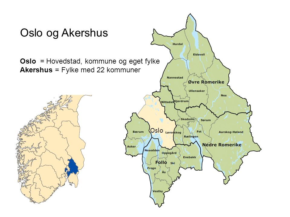 Oslo og Akershus Oslo = Hovedstad, kommune og eget fylke