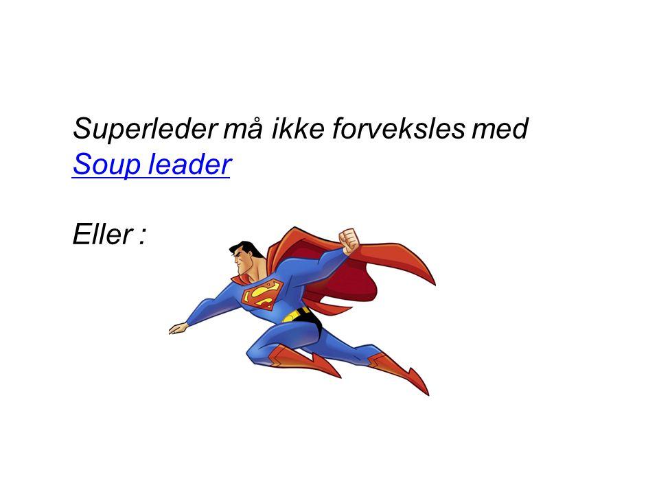 Superleder må ikke forveksles med Soup leader
