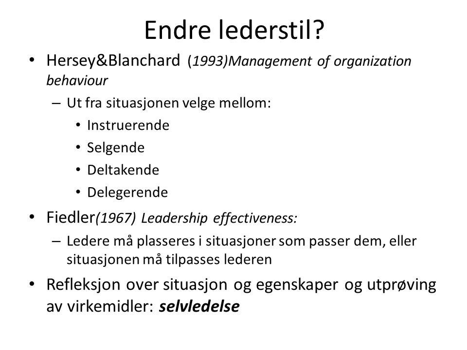 Endre lederstil Hersey&Blanchard (1993)Management of organization behaviour. Ut fra situasjonen velge mellom:
