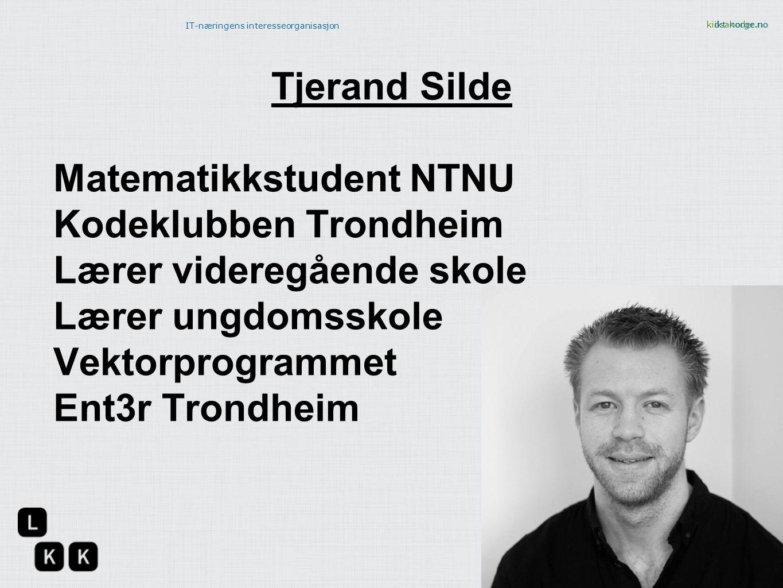 Tjerand Silde Matematikkstudent NTNU. Kodeklubben Trondheim. Lærer videregående skole. Lærer ungdomsskole.
