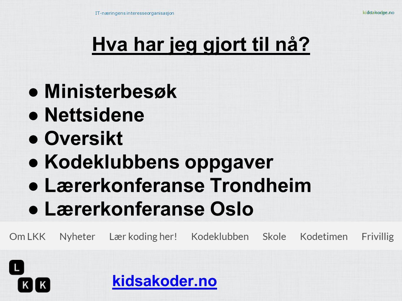 Hva har jeg gjort til nå Ministerbesøk. Nettsidene. Oversikt. Kodeklubbens oppgaver. Lærerkonferanse Trondheim.