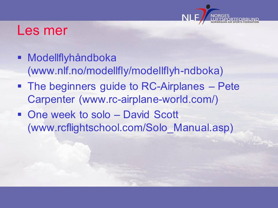 Les mer Modellflyhåndboka (www.nlf.no/modellfly/modellflyh-ndboka)