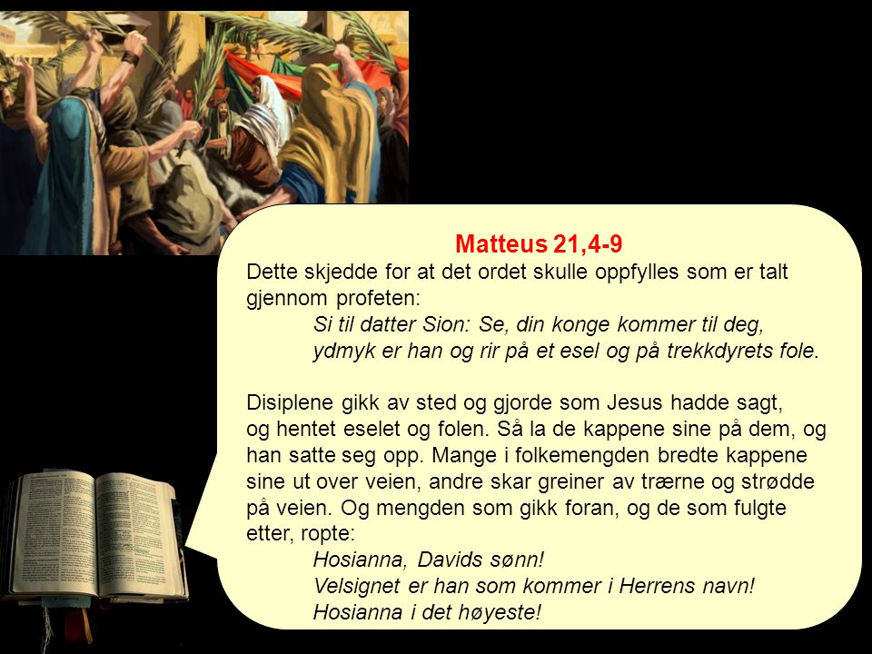 Matteus 21,4-9 Dette skjedde for at det ordet skulle oppfylles som er talt gjennom profeten: