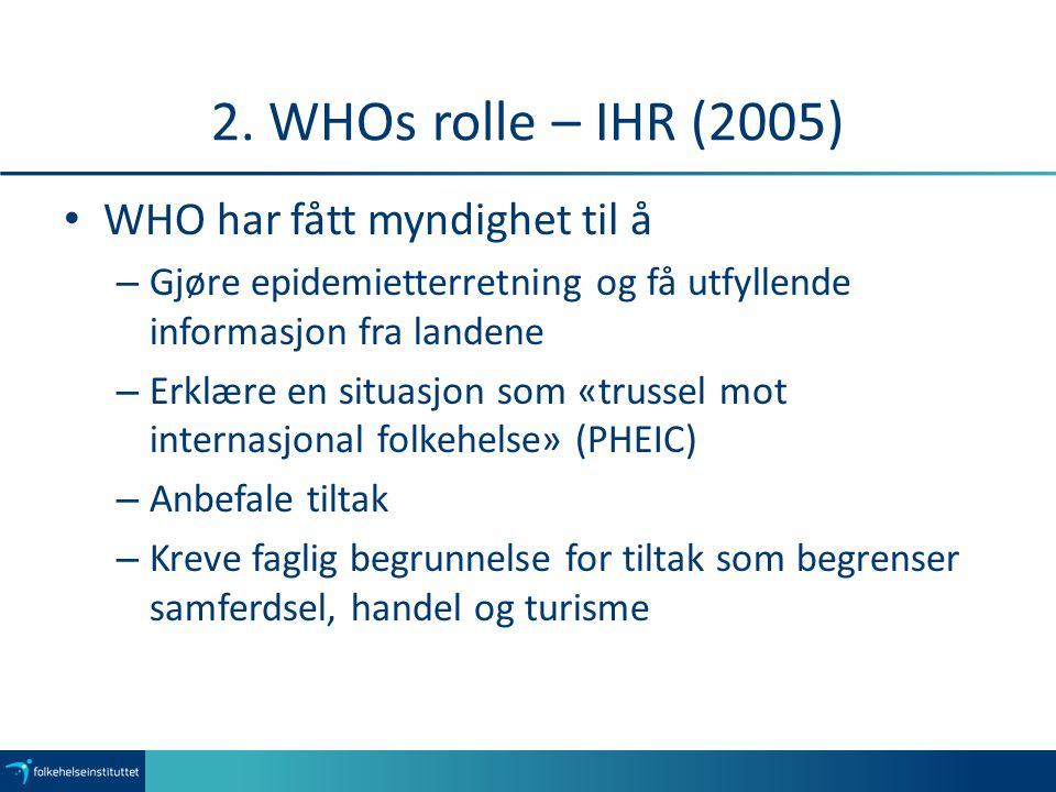 2. WHOs rolle – IHR (2005) WHO har fått myndighet til å
