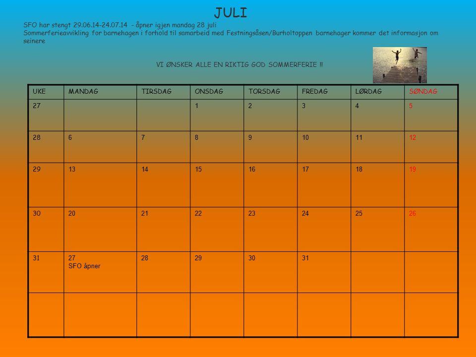 JULI SFO har stengt 29.06.14-24.07.14 - åpner igjen mandag 28 juli Sommerferieavvikling for barnehagen i forhold til samarbeid med Festningsåsen/Burholtoppen barnehager kommer det informasjon om seinere VI ØNSKER ALLE EN RIKTIG GOD SOMMERFERIE !!