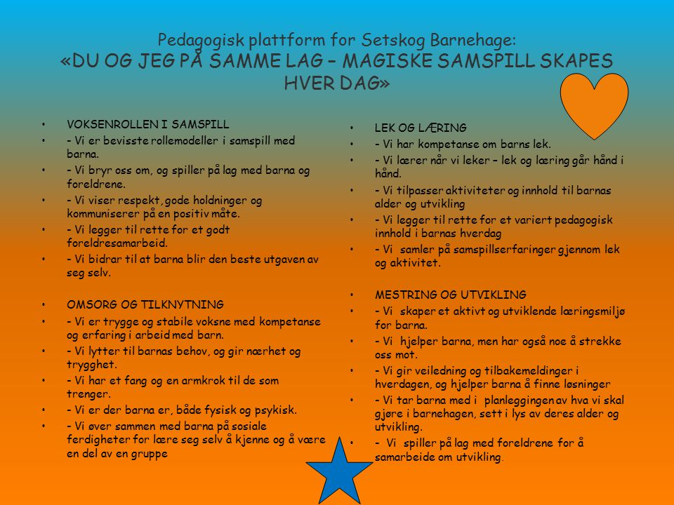 Pedagogisk plattform for Setskog Barnehage: «DU OG JEG PÅ SAMME LAG – MAGISKE SAMSPILL SKAPES HVER DAG»