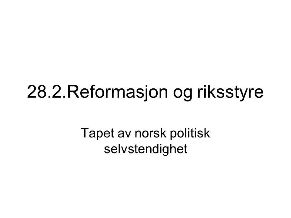 28.2.Reformasjon og riksstyre