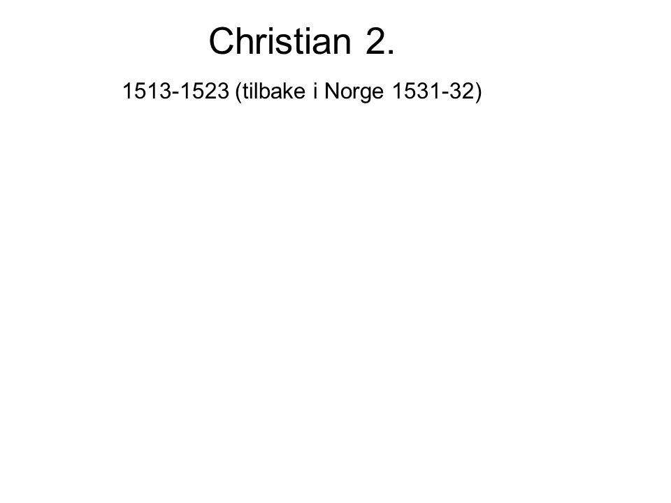 Christian 2. 1513-1523 (tilbake i Norge 1531-32)