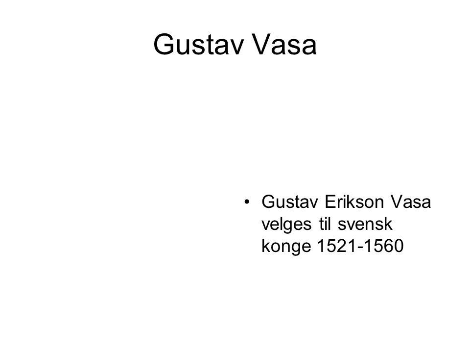 Gustav Vasa Gustav Erikson Vasa velges til svensk konge 1521-1560