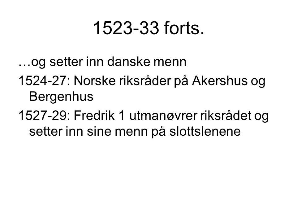1523-33 forts. …og setter inn danske menn