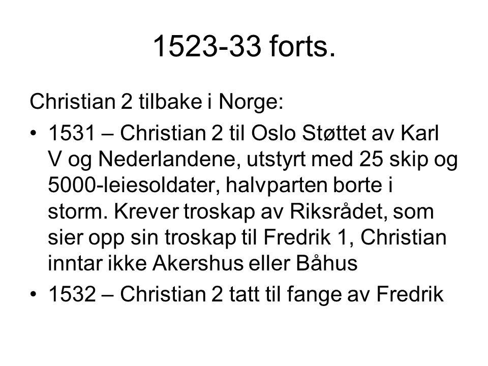 1523-33 forts. Christian 2 tilbake i Norge: