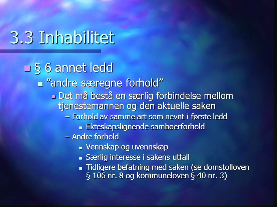 3.3 Inhabilitet § 6 annet ledd andre særegne forhold