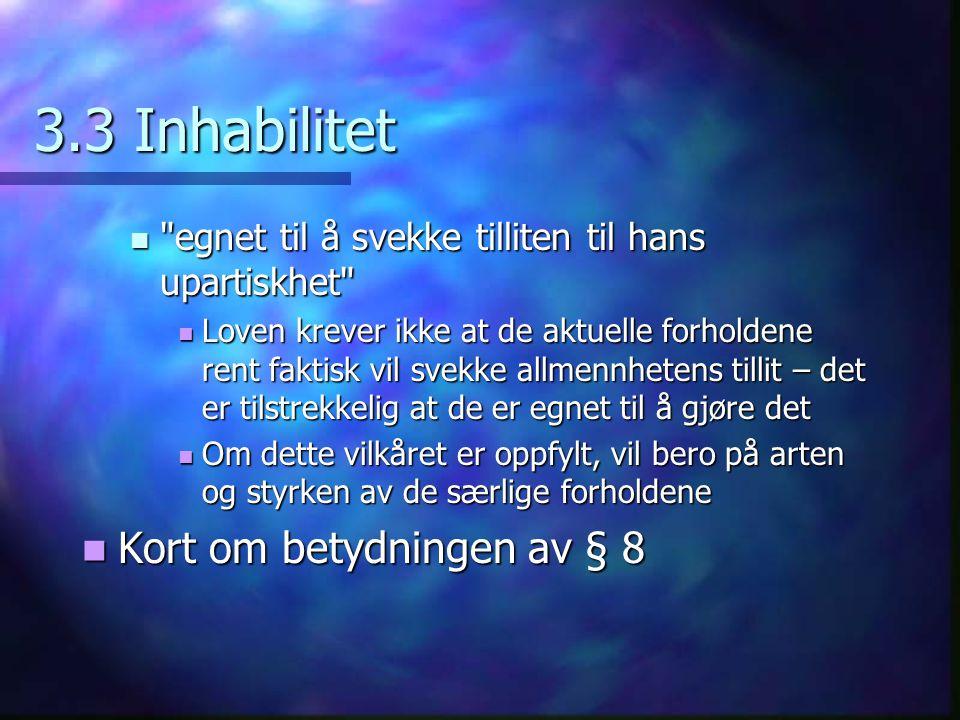 3.3 Inhabilitet Kort om betydningen av § 8