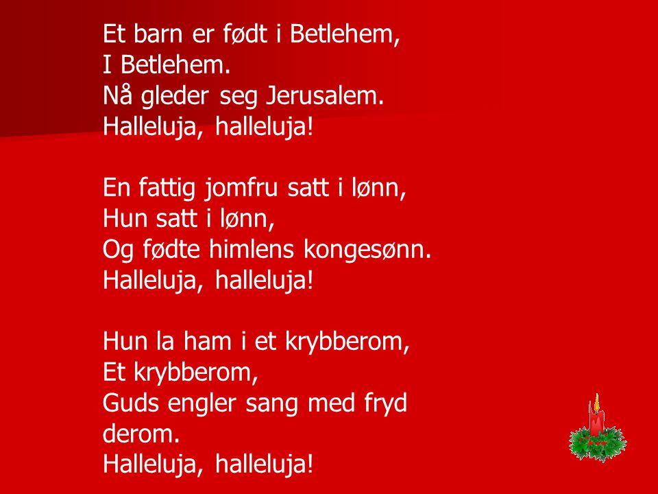 Et barn er født i Betlehem, I Betlehem. Nå gleder seg Jerusalem