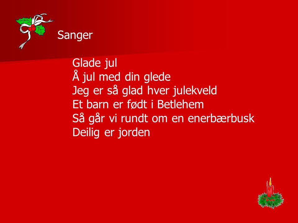 Sanger Glade jul. Å jul med din glede. Jeg er så glad hver julekveld. Et barn er født i Betlehem.