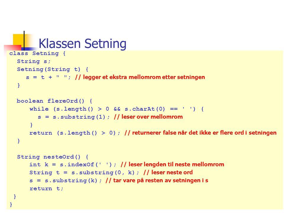 Klassen Setning class Setning { String s; Setning(String t) {