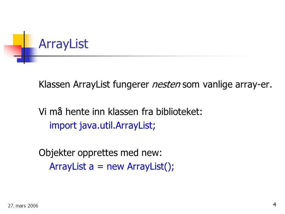 ArrayList Klassen ArrayList fungerer nesten som vanlige array-er.