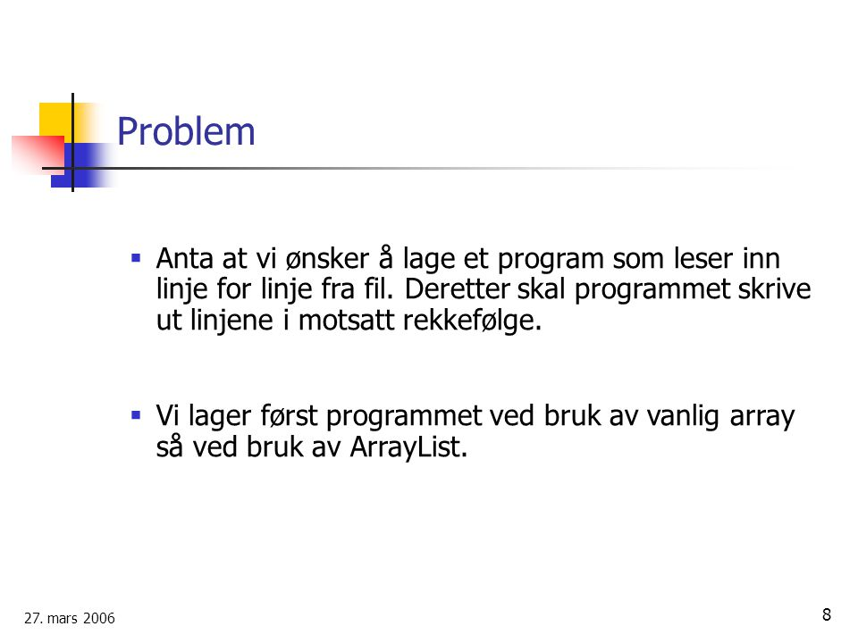 Problem Anta at vi ønsker å lage et program som leser inn linje for linje fra fil. Deretter skal programmet skrive ut linjene i motsatt rekkefølge.