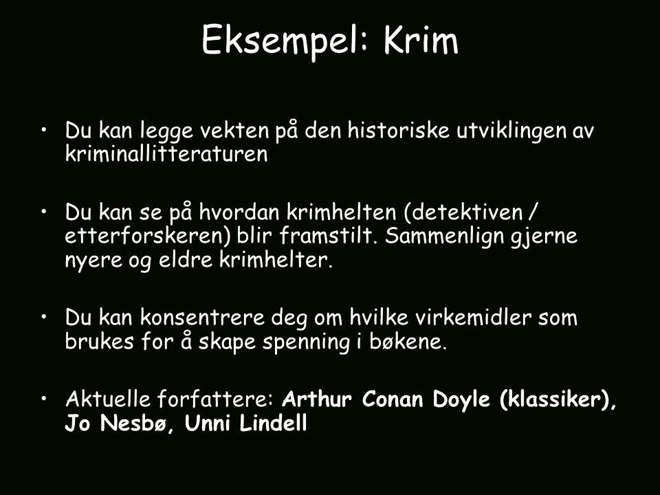 Eksempel: Krim Du kan legge vekten på den historiske utviklingen av kriminallitteraturen.
