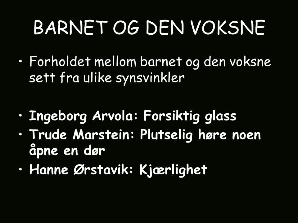 BARNET OG DEN VOKSNE Forholdet mellom barnet og den voksne sett fra ulike synsvinkler. Ingeborg Arvola: Forsiktig glass.