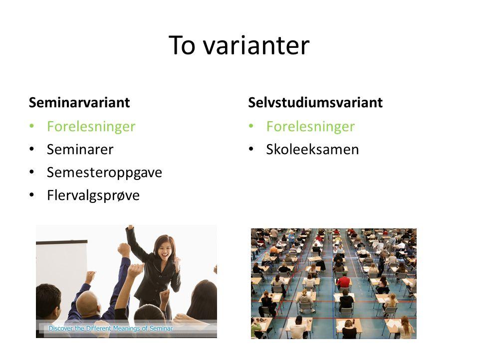 To varianter Seminarvariant Selvstudiumsvariant Forelesninger