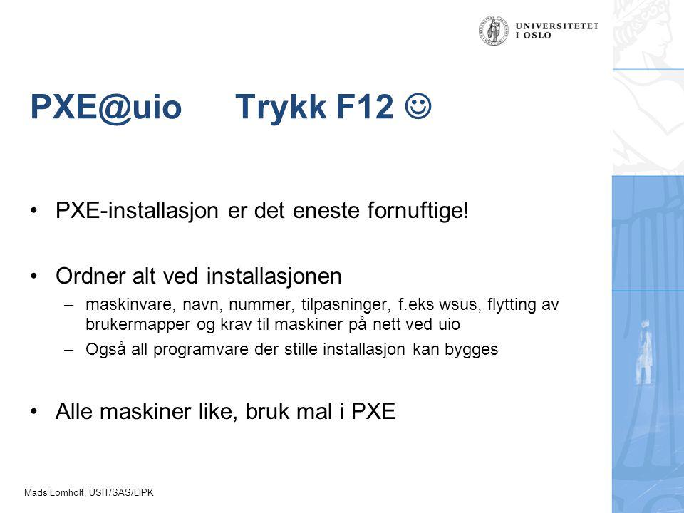 PXE@uio Trykk F12  PXE-installasjon er det eneste fornuftige!