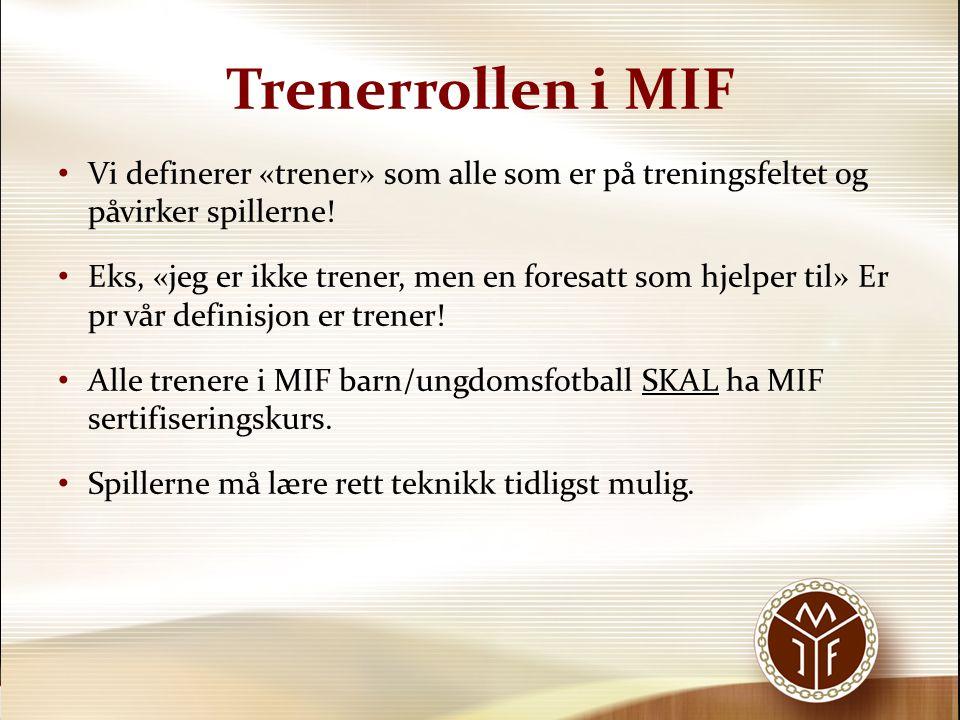 Trenerrollen i MIF Vi definerer «trener» som alle som er på treningsfeltet og påvirker spillerne!
