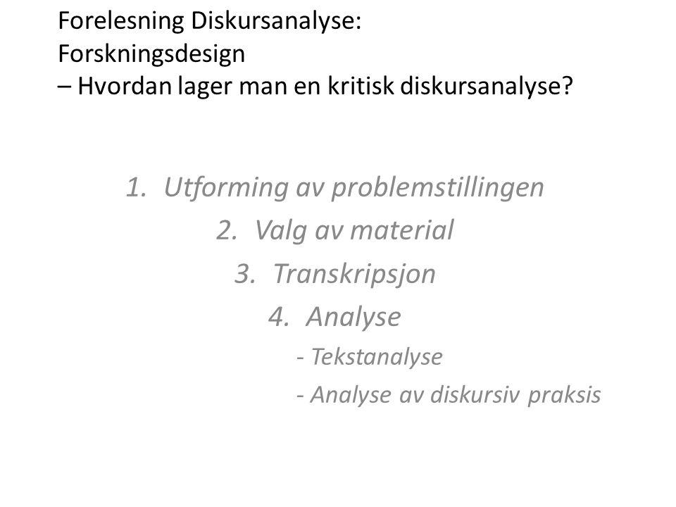 Utforming av problemstillingen Valg av material Transkripsjon Analyse