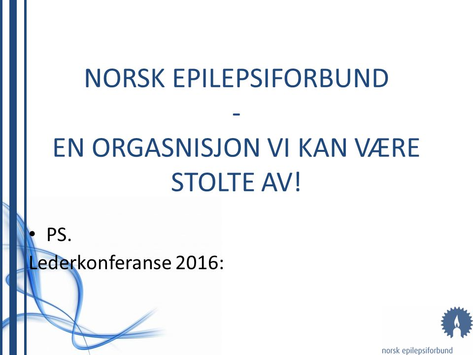 NORSK EPILEPSIFORBUND - EN ORGASNISJON VI KAN VÆRE STOLTE AV!