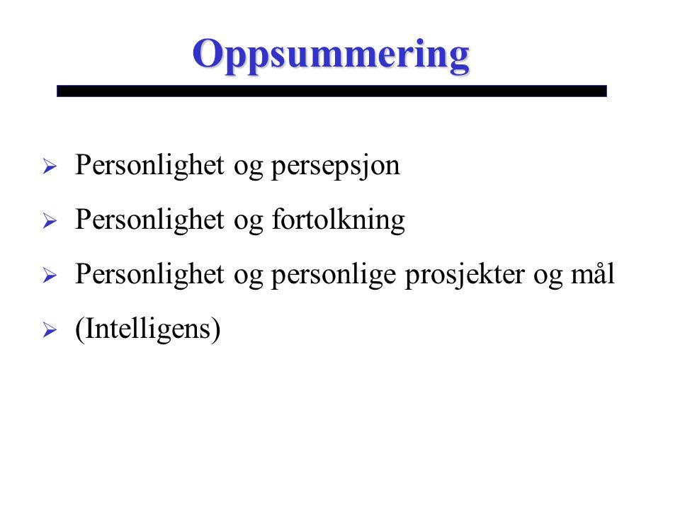 Oppsummering Personlighet og persepsjon Personlighet og fortolkning