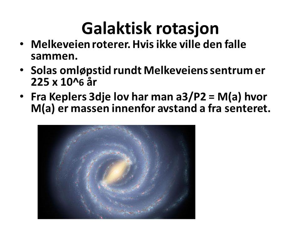 Galaktisk rotasjon Melkeveien roterer. Hvis ikke ville den falle sammen. Solas omløpstid rundt Melkeveiens sentrum er 225 x 10^6 år.