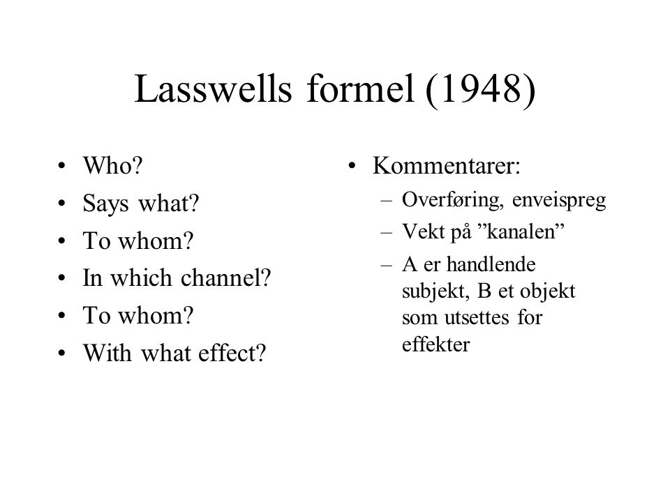 Lasswells formel (1948) Who Says what To whom In which channel
