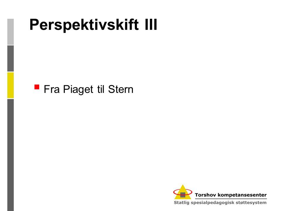 Perspektivskift III Fra Piaget til Stern