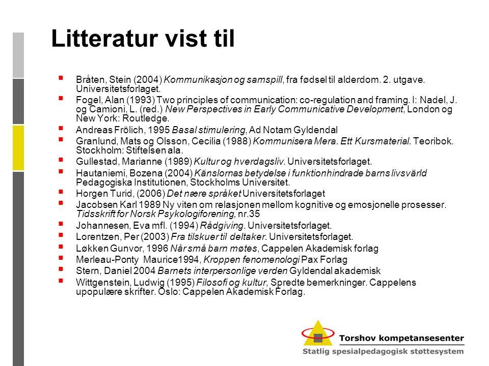 Litteratur vist til Bråten, Stein (2004) Kommunikasjon og samspill, fra fødsel til alderdom. 2. utgave. Universitetsforlaget.