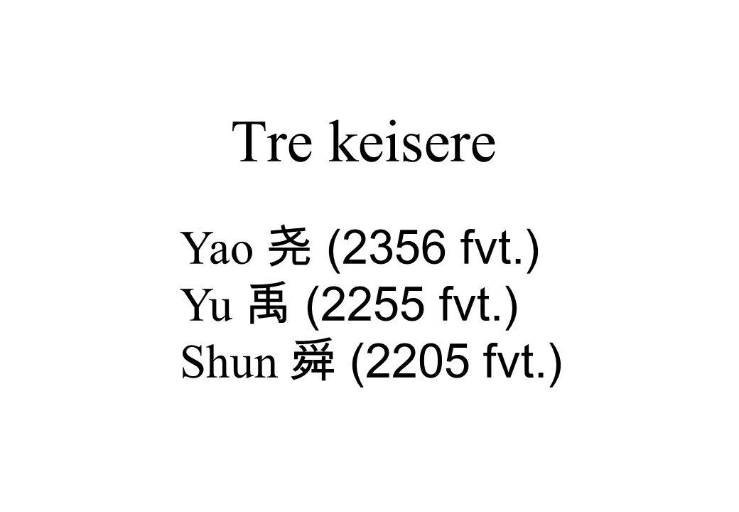 Tre keisere Yao 尧 (2356 fvt.) Yu 禹 (2255 fvt.) Shun 舜 (2205 fvt.)