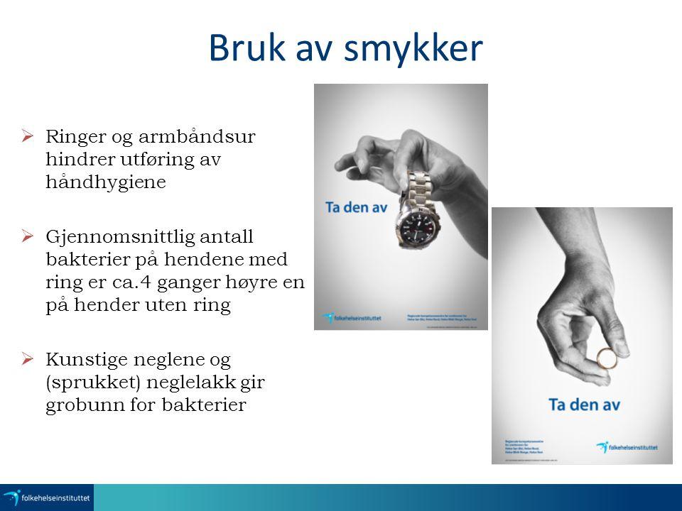 Bruk av smykker Ringer og armbåndsur hindrer utføring av håndhygiene