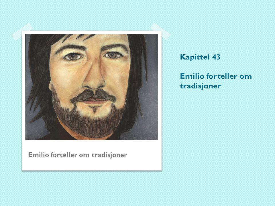 Kapittel 43 Emilio forteller om tradisjoner