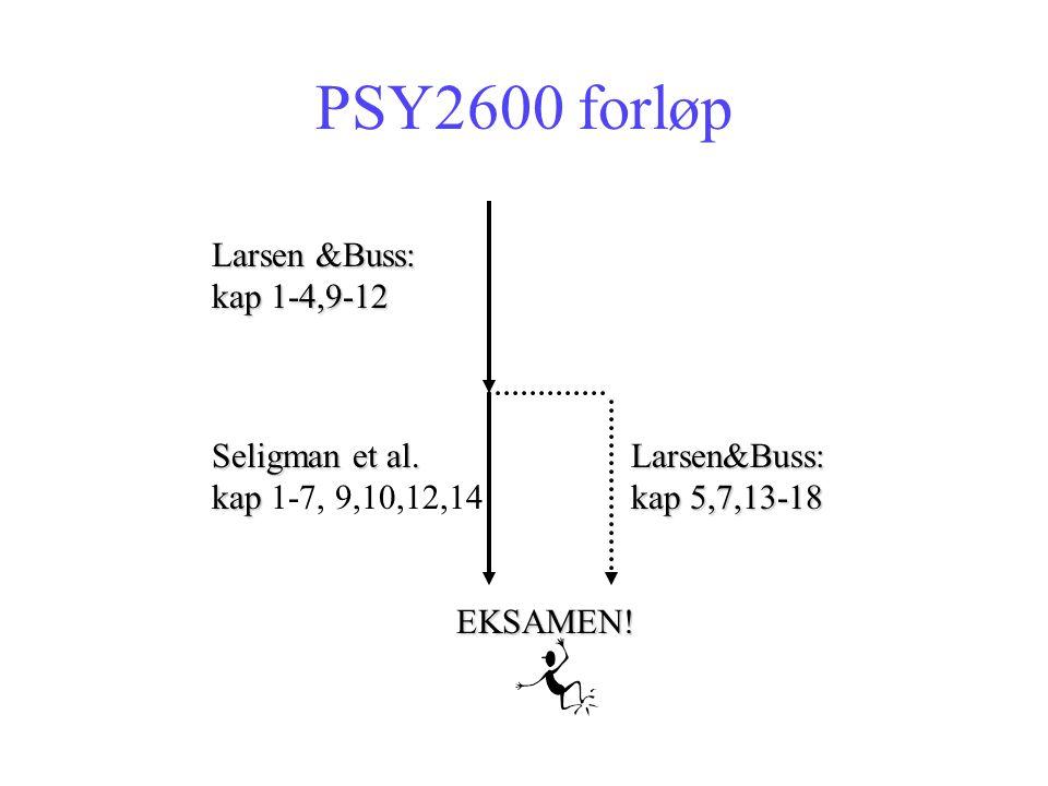 PSY2600 forløp Larsen &Buss: kap 1-4,9-12 Seligman et al.