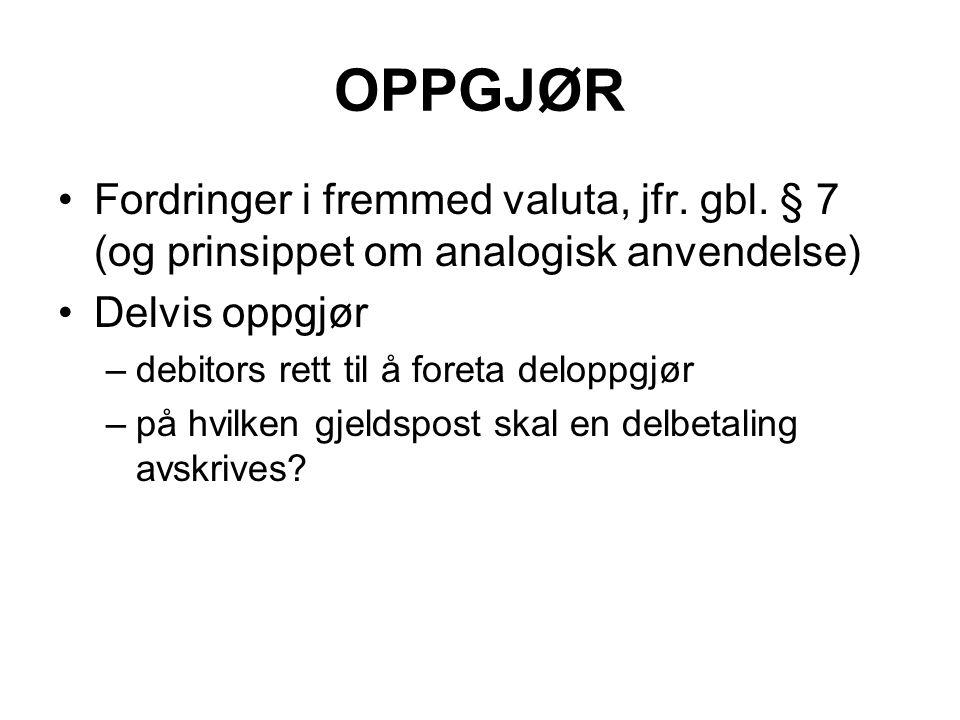 OPPGJØR Fordringer i fremmed valuta, jfr. gbl. § 7 (og prinsippet om analogisk anvendelse) Delvis oppgjør.