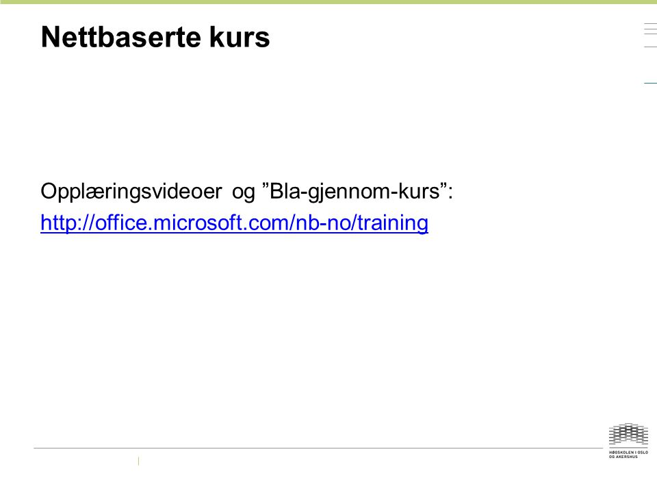 Nettbaserte kurs Opplæringsvideoer og Bla-gjennom-kurs : http://office.microsoft.com/nb-no/training