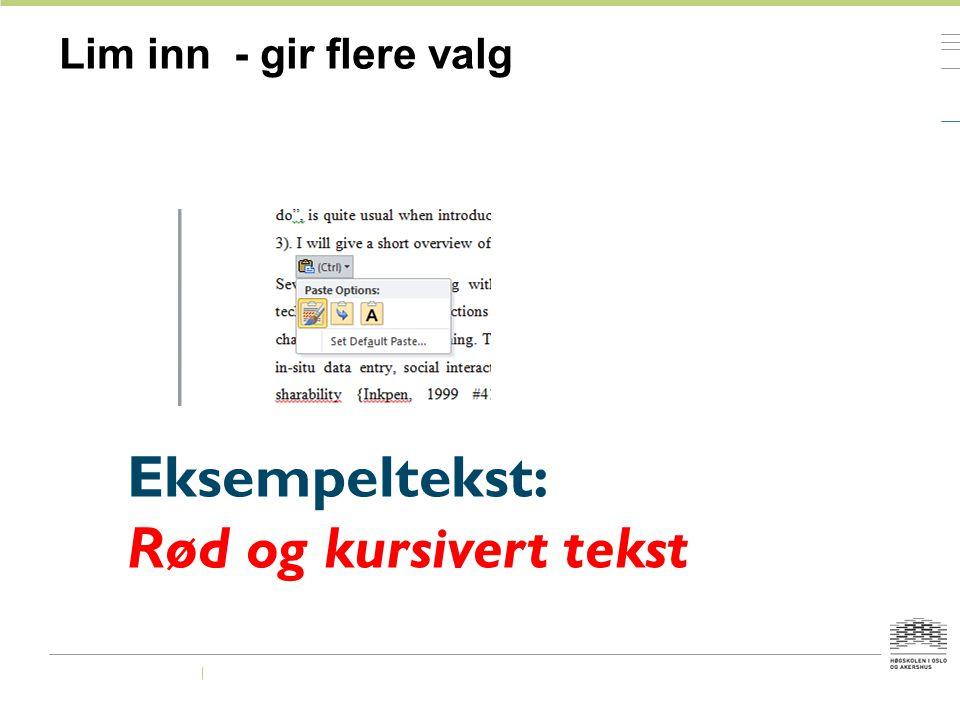Lim inn - gir flere valg Eksempeltekst: Rød og kursivert tekst