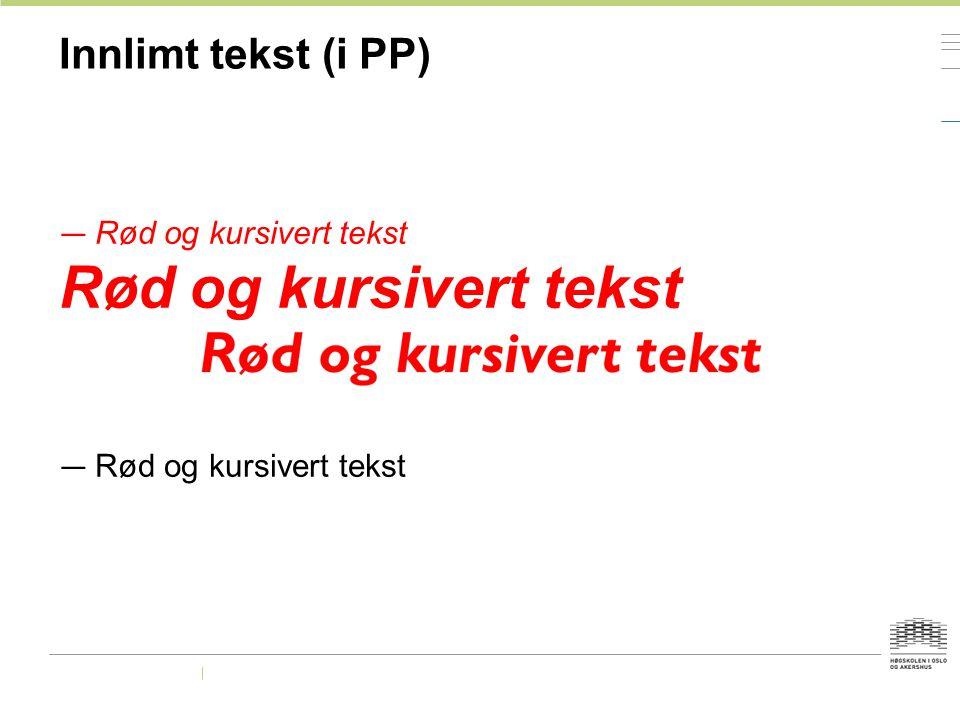 Innlimt tekst (i PP) Rød og kursivert tekst