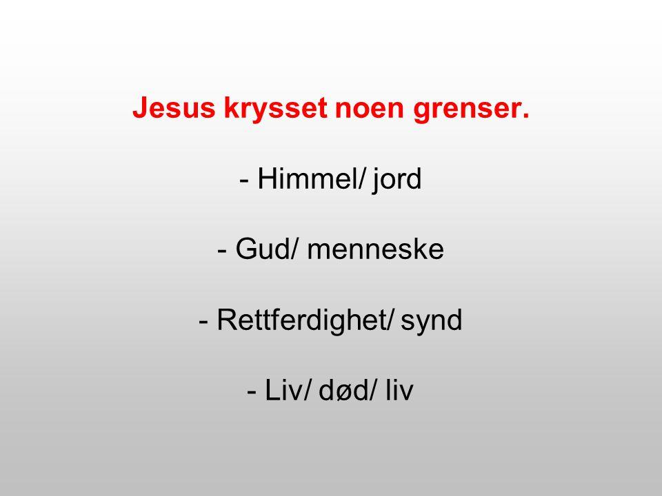 Jesus krysset noen grenser
