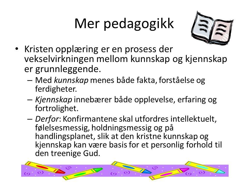 Mer pedagogikk Kristen opplæring er en prosess der vekselvirkningen mellom kunnskap og kjennskap er grunnleggende.