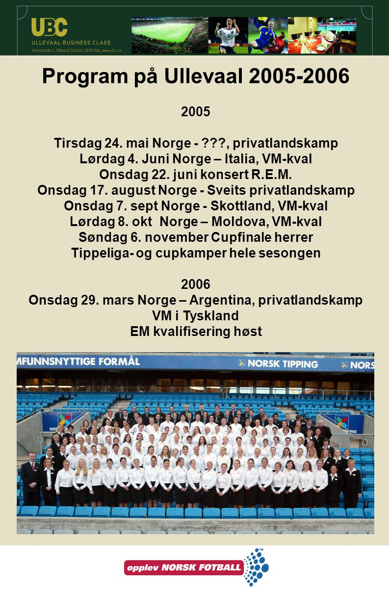Program på Ullevaal 2005-2006 2005. Tirsdag 24. mai Norge - , privatlandskamp. Lørdag 4. Juni Norge – Italia, VM-kval.