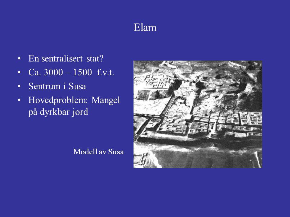 Elam En sentralisert stat Ca. 3000 – 1500 f.v.t. Sentrum i Susa