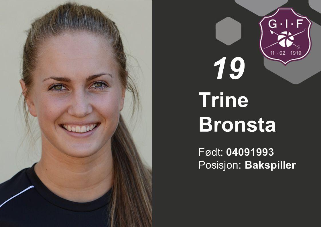 19 Trine Bronsta Født: 04091993 Posisjon: Bakspiller