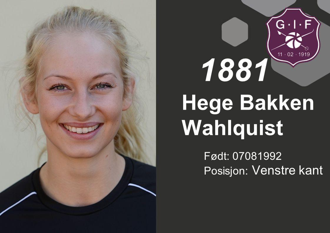 1881 Hege Bakken Wahlquist Født: 07081992 Posisjon: Venstre kant